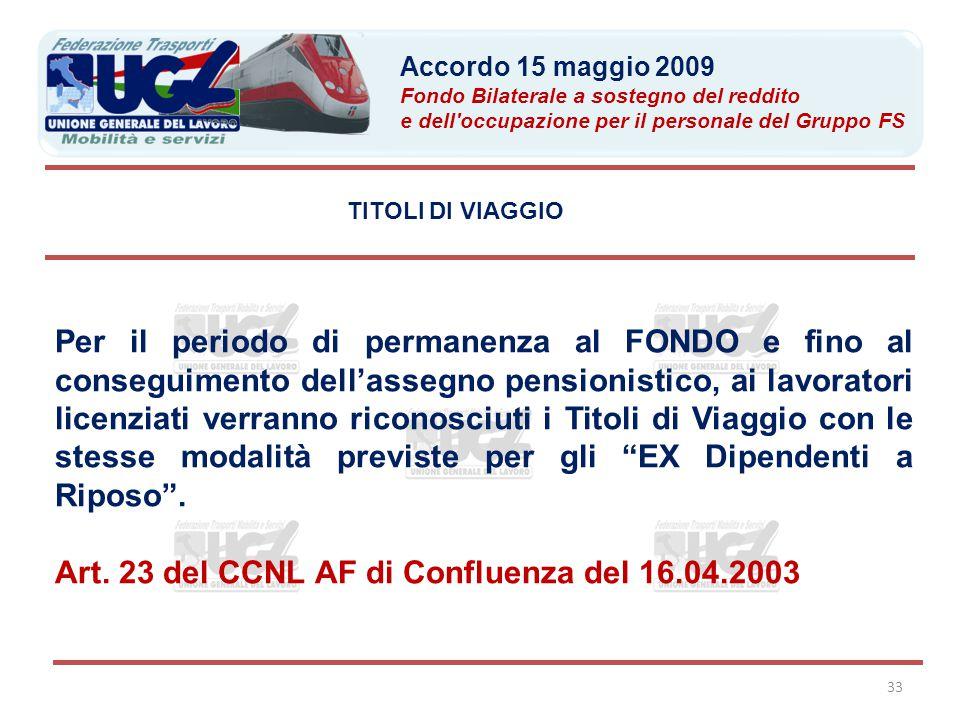 33 TITOLI DI VIAGGIO Per il periodo di permanenza al FONDO e fino al conseguimento dell'assegno pensionistico, ai lavoratori licenziati verranno ricon