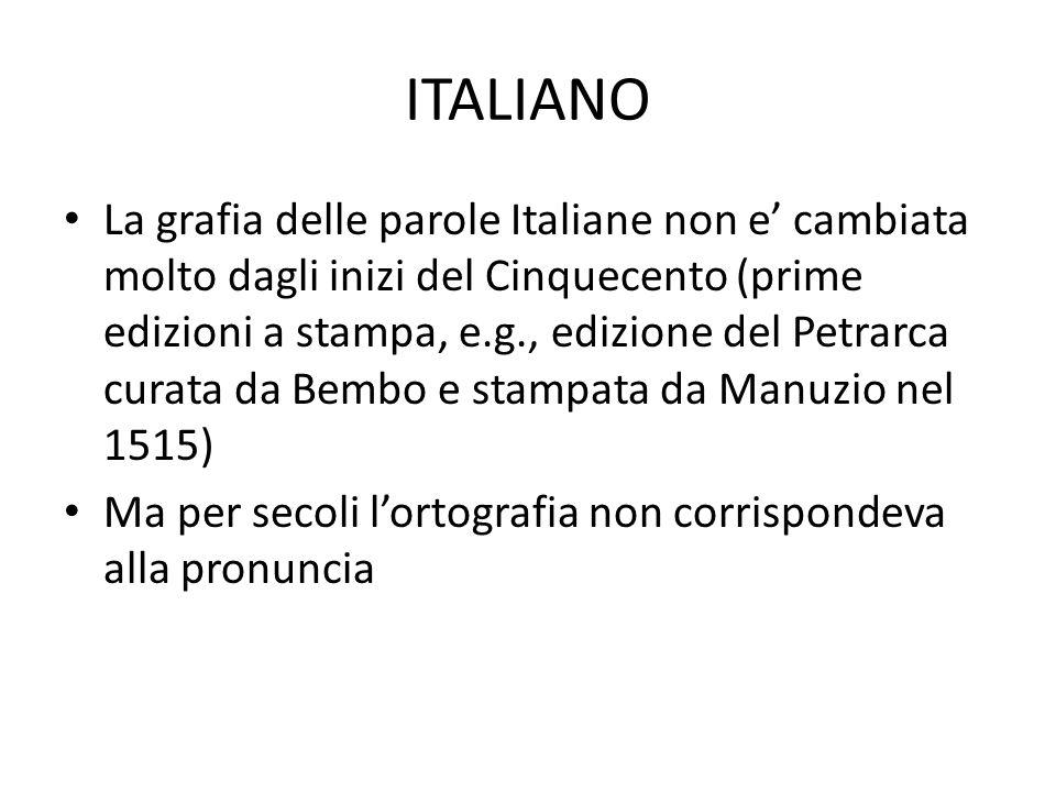 ITALIANO • La grafia delle parole Italiane non e' cambiata molto dagli inizi del Cinquecento (prime edizioni a stampa, e.g., edizione del Petrarca cur