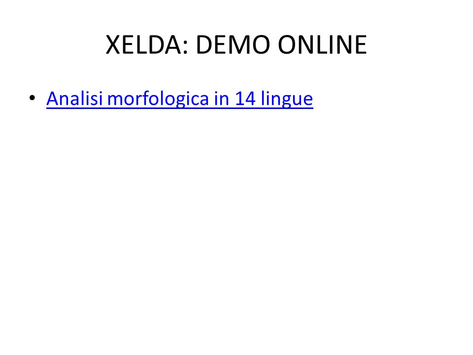 XELDA: DEMO ONLINE • Analisi morfologica in 14 lingue Analisi morfologica in 14 lingue