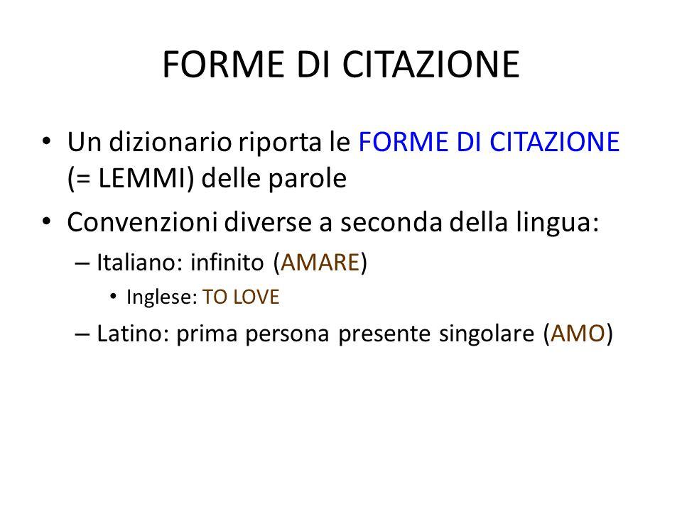 FORME DI CITAZIONE • Un dizionario riporta le FORME DI CITAZIONE (= LEMMI) delle parole • Convenzioni diverse a seconda della lingua: – Italiano: infi