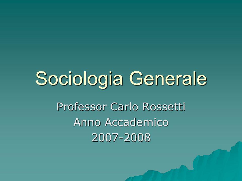 Sociologia Generale Professor Carlo Rossetti Anno Accademico 2007-2008