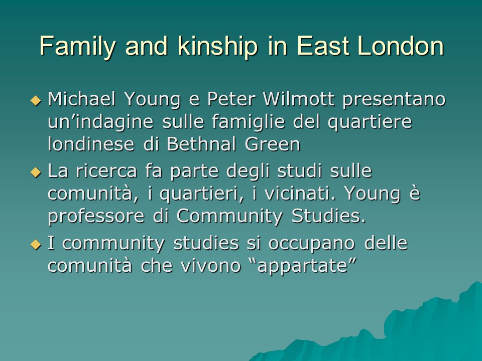 Family and kinship in East London  Michael Young e Peter Wilmott presentano un'indagine sulle famiglie del quartiere londinese di Bethnal Green  La
