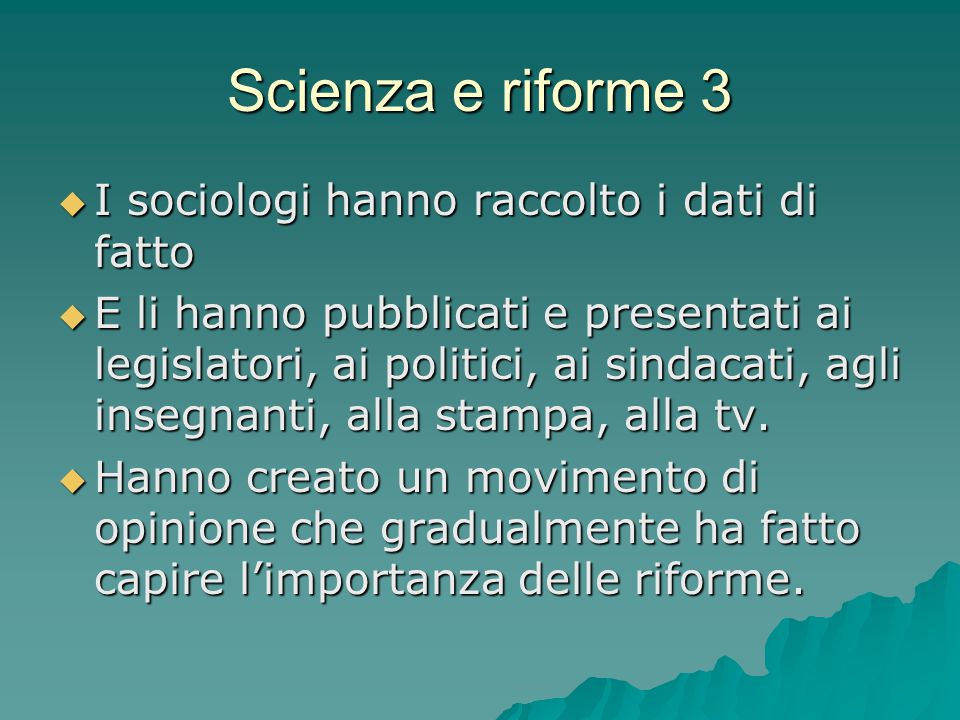 Scienza e riforme 3  I sociologi hanno raccolto i dati di fatto  E li hanno pubblicati e presentati ai legislatori, ai politici, ai sindacati, agli