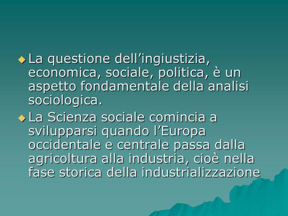  La questione dell'ingiustizia, economica, sociale, politica, è un aspetto fondamentale della analisi sociologica.  La Scienza sociale comincia a sv