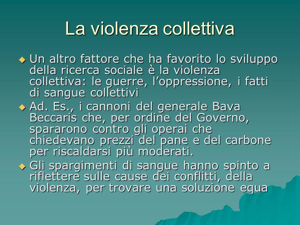 La violenza collettiva  Un altro fattore che ha favorito lo sviluppo della ricerca sociale è la violenza collettiva: le guerre, l'oppressione, i fatt