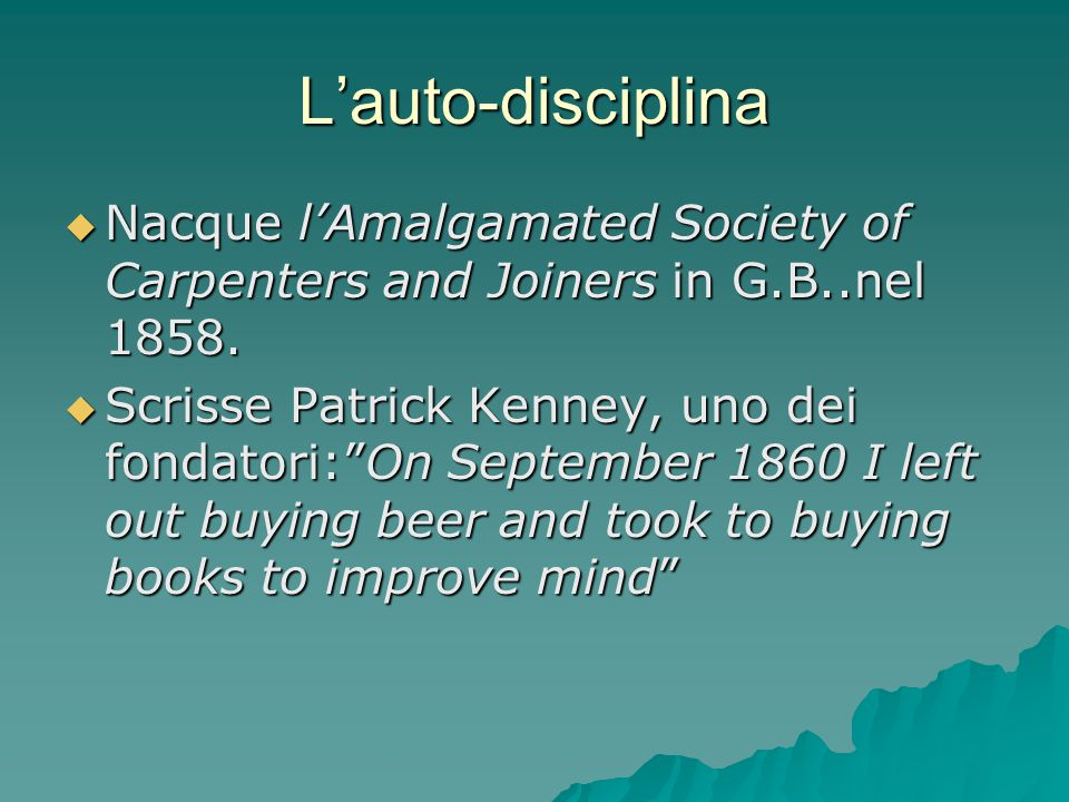 L'auto-disciplina  Nacque l'Amalgamated Society of Carpenters and Joiners in G.B..nel 1858.