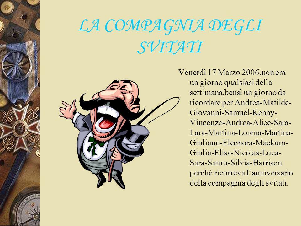 LA COMPAGNIA DEGLI SVITATI Venerdì 17 Marzo 2006,non era un giorno qualsiasi della settimana,bensì un giorno da ricordare per Andrea-Matilde- Giovanni