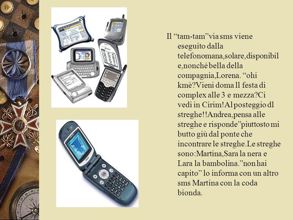 """Il """"tam-tam""""via sms viene eseguito dalla telefonomana,solare,disponibil e,nonché bella della compagnia,Lorena. """"ohi kmè?Vieni doma ll festa di complex"""