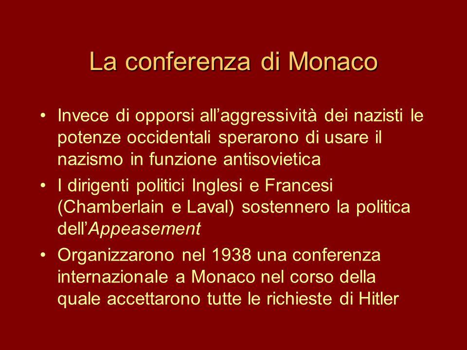 La conferenza di Monaco •Invece di opporsi all'aggressività dei nazisti le potenze occidentali sperarono di usare il nazismo in funzione antisovietica