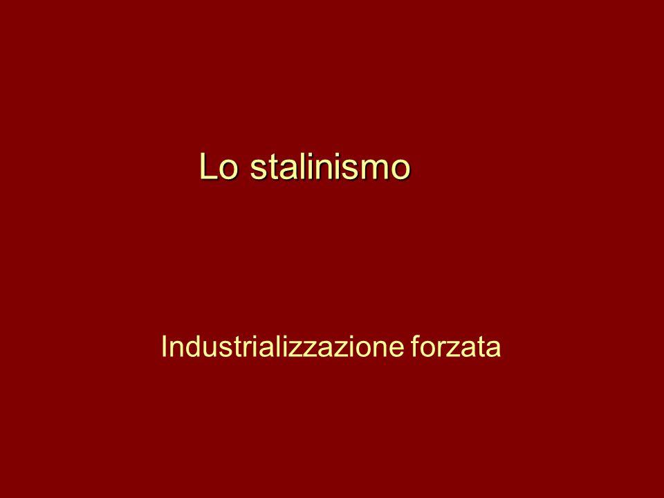 Lo stalinismo Industrializzazione forzata