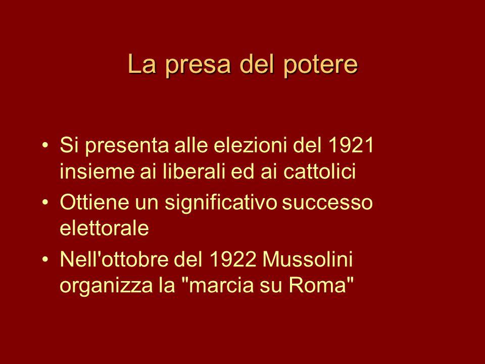 La presa del potere •Si presenta alle elezioni del 1921 insieme ai liberali ed ai cattolici •Ottiene un significativo successo elettorale •Nell'ottobr