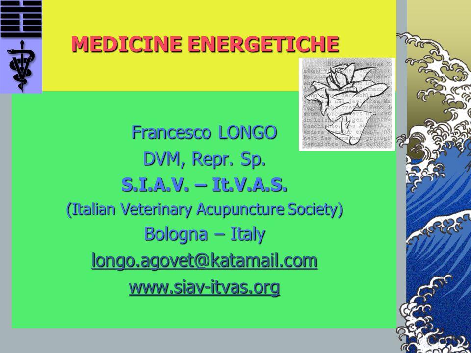 MEDICINE ENERGETICHE Francesco LONGO DVM, Repr. Sp. S.I.A.V. – It.V.A.S. (Italian Veterinary Acupuncture Society) Bologna – Italy longo.agovet@katamai
