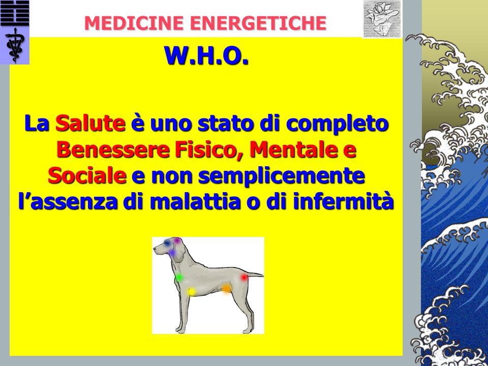 MEDICINE ENERGETICHE W.H.O. La Salute è uno stato di completo Benessere Fisico, Mentale e Sociale e non semplicemente l'assenza di malattia o di infer