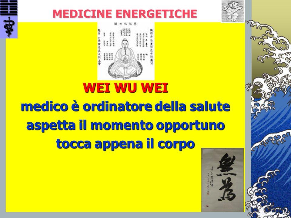 MEDICINE ENERGETICHE WEI WU WEI medico è ordinatore della salute aspetta il momento opportuno tocca appena il corpo