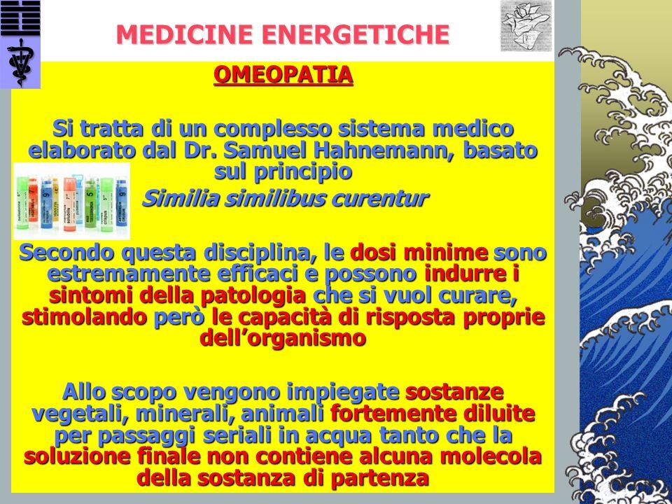 MEDICINE ENERGETICHE OMEOPATIA Si tratta di un complesso sistema medico elaborato dal Dr. Samuel Hahnemann, basato sul principio Similia similibus cur