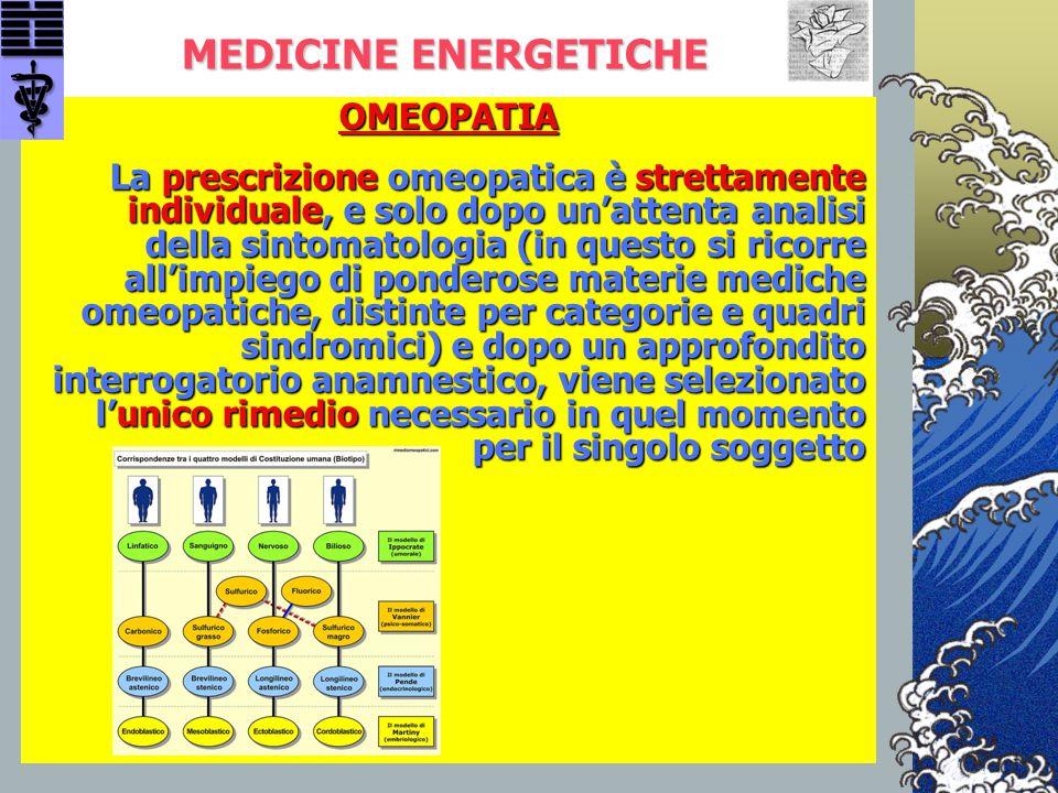 MEDICINE ENERGETICHE OMEOPATIA La prescrizione omeopatica è strettamente individuale, e solo dopo un'attenta analisi della sintomatologia (in questo s