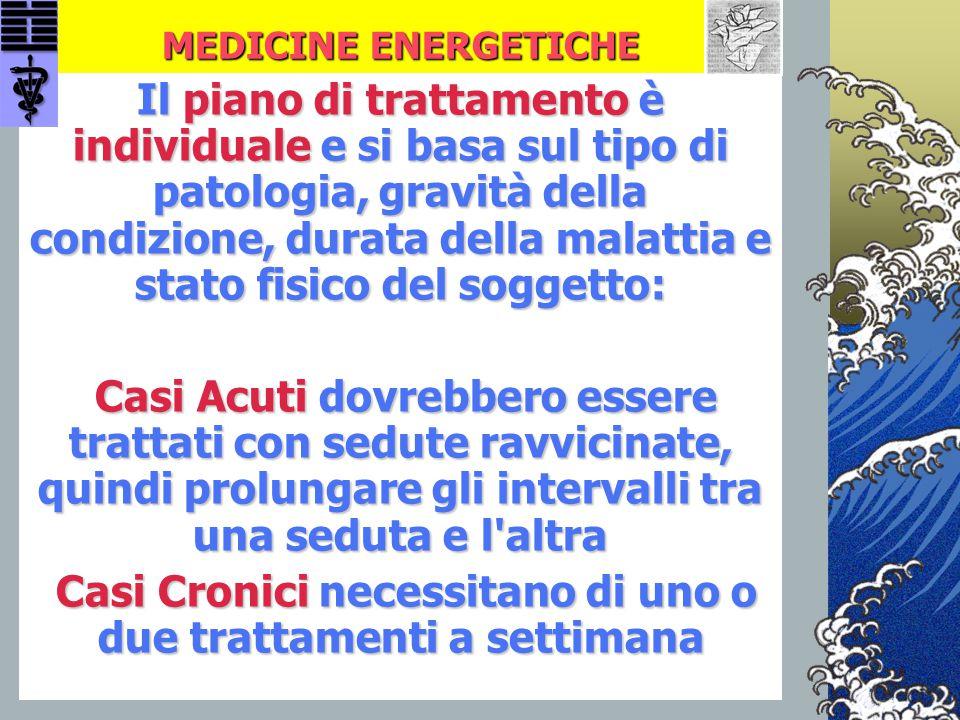 MEDICINE ENERGETICHE Il piano di trattamento è individuale e si basa sul tipo di patologia, gravità della condizione, durata della malattia e stato fi