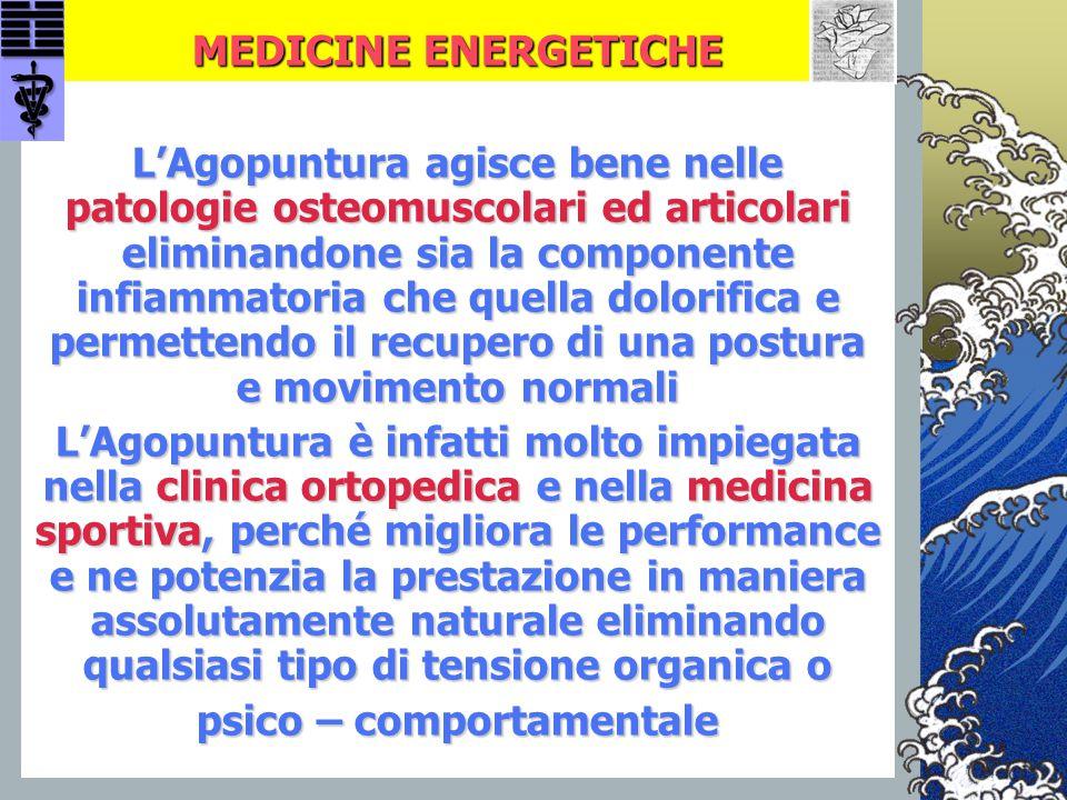 MEDICINE ENERGETICHE L'Agopuntura agisce bene nelle patologie osteomuscolari ed articolari eliminandone sia la componente infiammatoria che quella dol