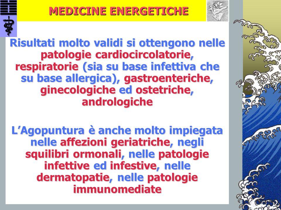 MEDICINE ENERGETICHE MEDICINE ENERGETICHE Risultati molto validi si ottengono nelle patologie cardiocircolatorie, respiratorie (sia su base infettiva