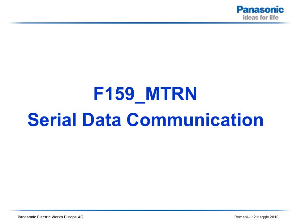 Panasonic Electric Works Europe AG Romani – 12 Maggio 2010 F159_MTRN Serial Data Communication