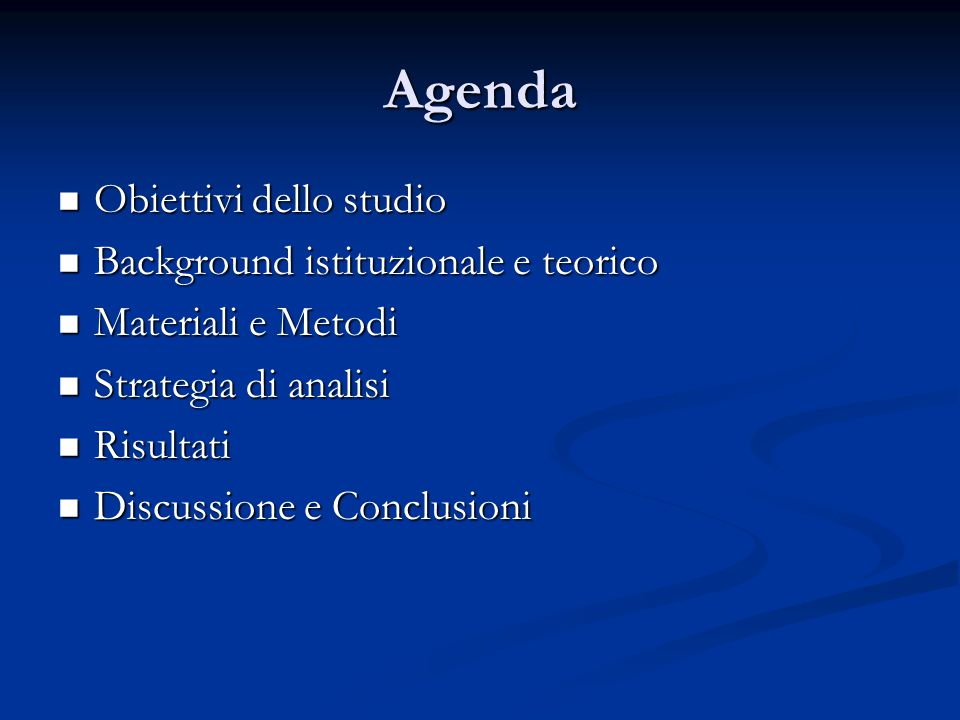 Agenda  Obiettivi dello studio  Background istituzionale e teorico  Materiali e Metodi  Strategia di analisi  Risultati  Discussione e Conclusio