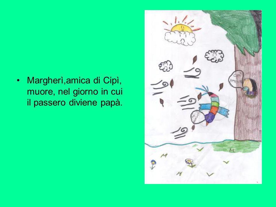 •Margherì,amica di Cipì, muore, nel giorno in cui il passero diviene papà.