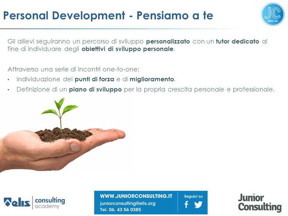 Personal Development - Pensiamo a te Gli allievi seguiranno un percorso di sviluppo personalizzato con un tutor dedicato al fine di individuare degli