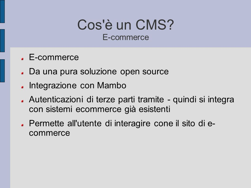 Cos'è un CMS? E-commerce E-commerce Da una pura soluzione open source Integrazione con Mambo Autenticazioni di terze parti tramite - quindi si integra