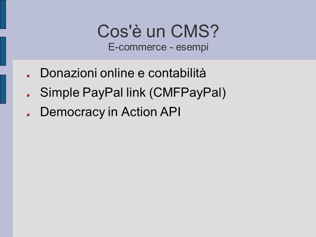 Cos'è un CMS? E-commerce - esempi Donazioni online e contabilità Simple PayPal link (CMFPayPal) Democracy in Action API