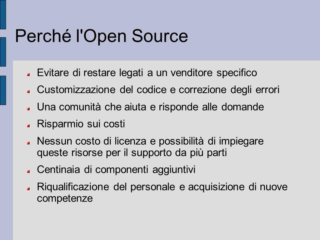 Perché l'Open Source Evitare di restare legati a un venditore specifico Customizzazione del codice e correzione degli errori Una comunità che aiuta e