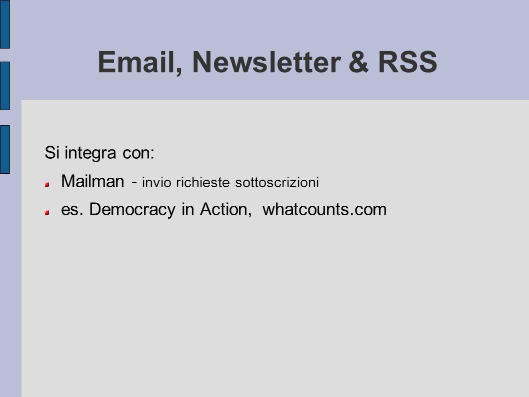 Email, Newsletter & RSS Si integra con: Mailman - invio richieste sottoscrizioni es. Democracy in Action, whatcounts.com