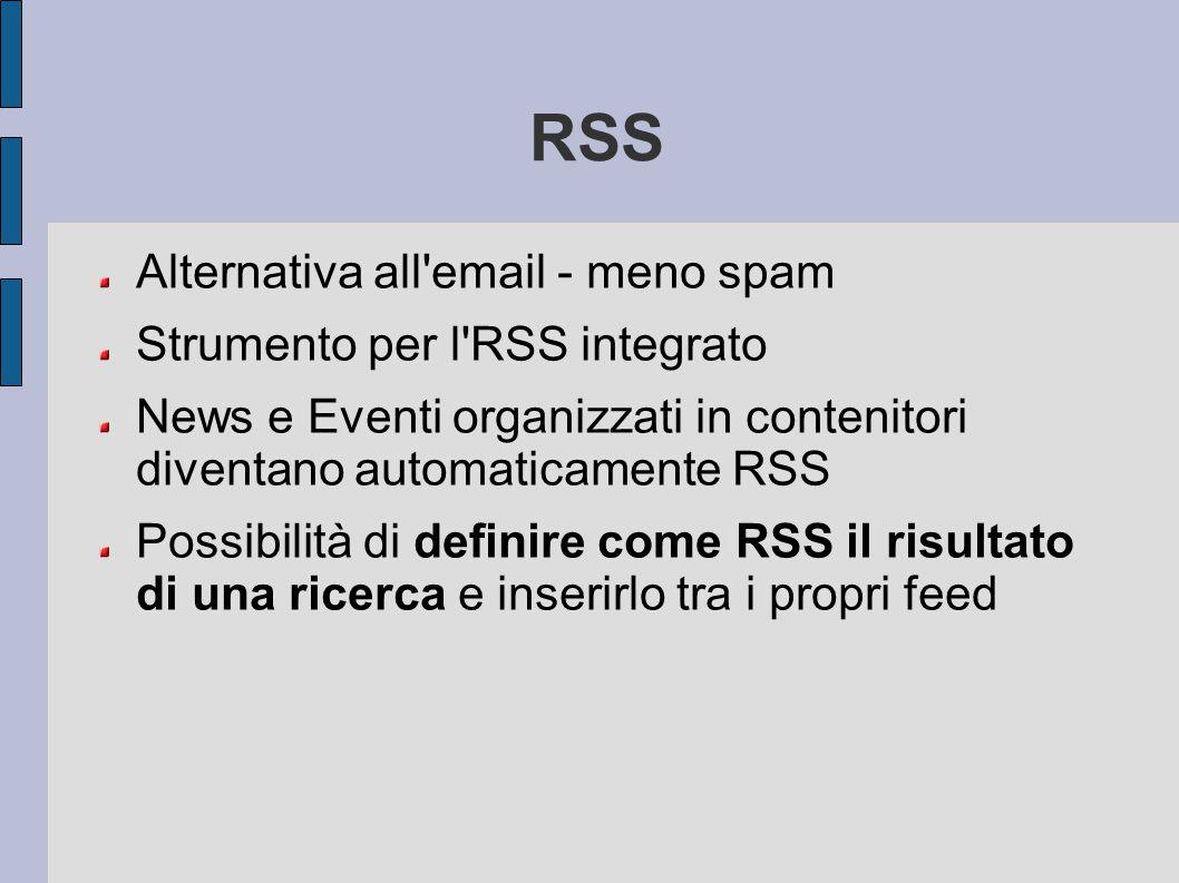 RSS Alternativa all'email - meno spam Strumento per l'RSS integrato News e Eventi organizzati in contenitori diventano automaticamente RSS Possibilità