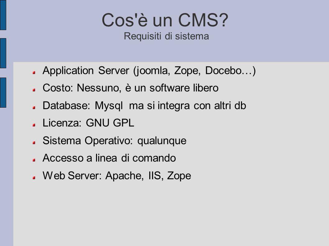 Cos'è un CMS? Requisiti di sistema Application Server (joomla, Zope, Docebo…) Costo: Nessuno, è un software libero Database: Mysql ma si integra con a