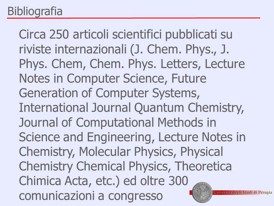 Circa 250 articoli scientifici pubblicati su riviste internazionali (J. Chem. Phys., J. Phys. Chem, Chem. Phys. Letters, Lecture Notes in Computer Sci