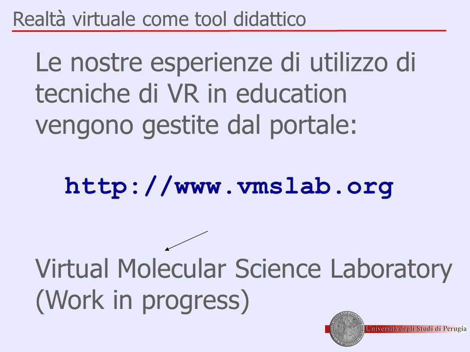 Realtà virtuale come tool didattico Le nostre esperienze di utilizzo di tecniche di VR in education vengono gestite dal portale: http://www.vmslab.org