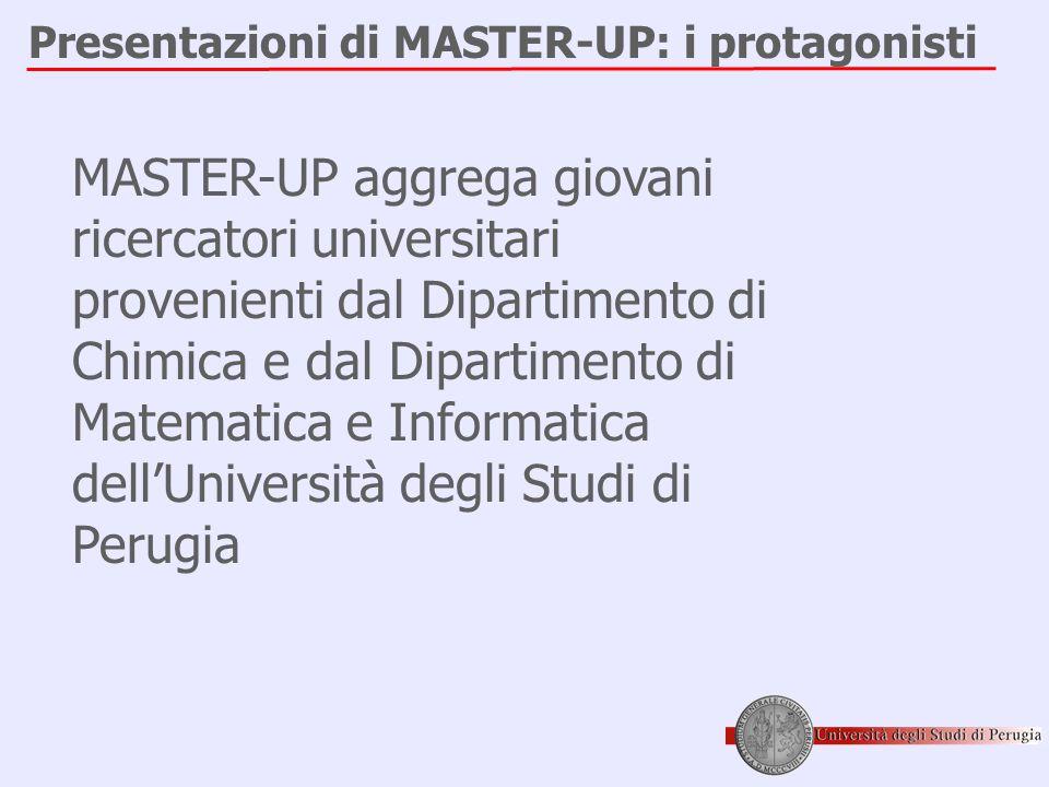 Presentazioni di MASTER-UP: i protagonisti MASTER-UP aggrega giovani ricercatori universitari provenienti dal Dipartimento di Chimica e dal Dipartimen