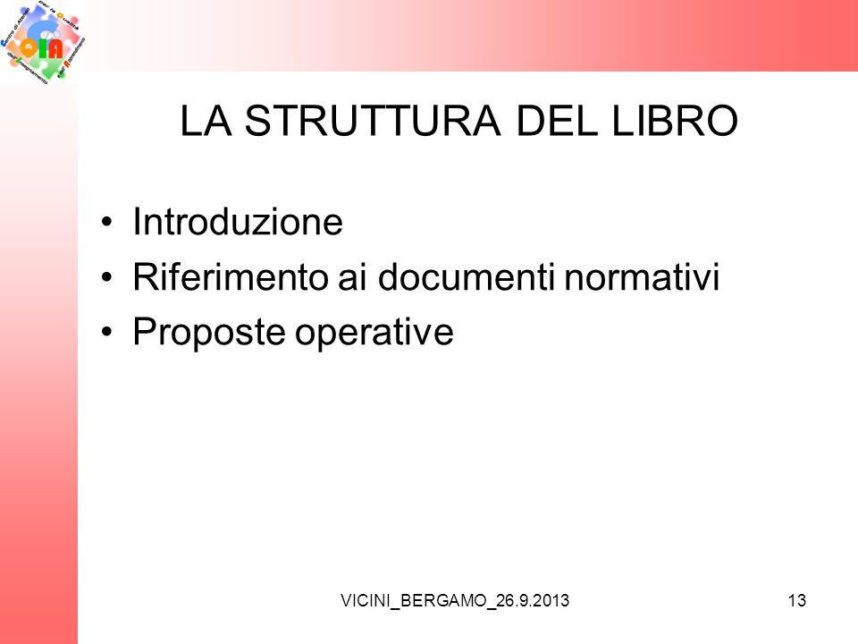 VICINI_BERGAMO_26.9.2013 LA STRUTTURA DEL LIBRO 13 •Introduzione •Riferimento ai documenti normativi •Proposte operative
