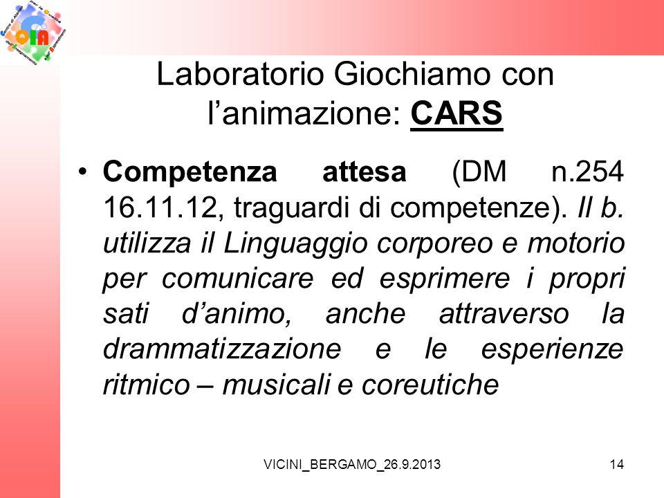 VICINI_BERGAMO_26.9.2013 Laboratorio Giochiamo con l'animazione: CARS •Competenza attesa (DM n.254 16.11.12, traguardi di competenze).