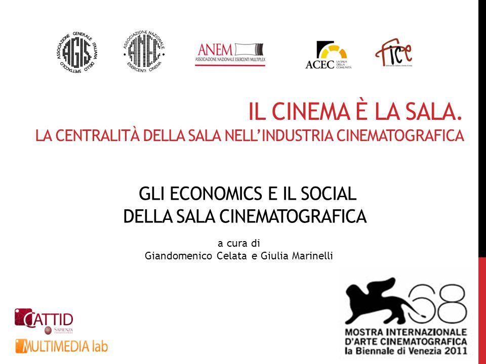 IL CINEMA È LA SALA. LA CENTRALITÀ DELLA SALA NELL'INDUSTRIA CINEMATOGRAFICA a cura di Giandomenico Celata e Giulia Marinelli GLI ECONOMICS E IL SOCIA