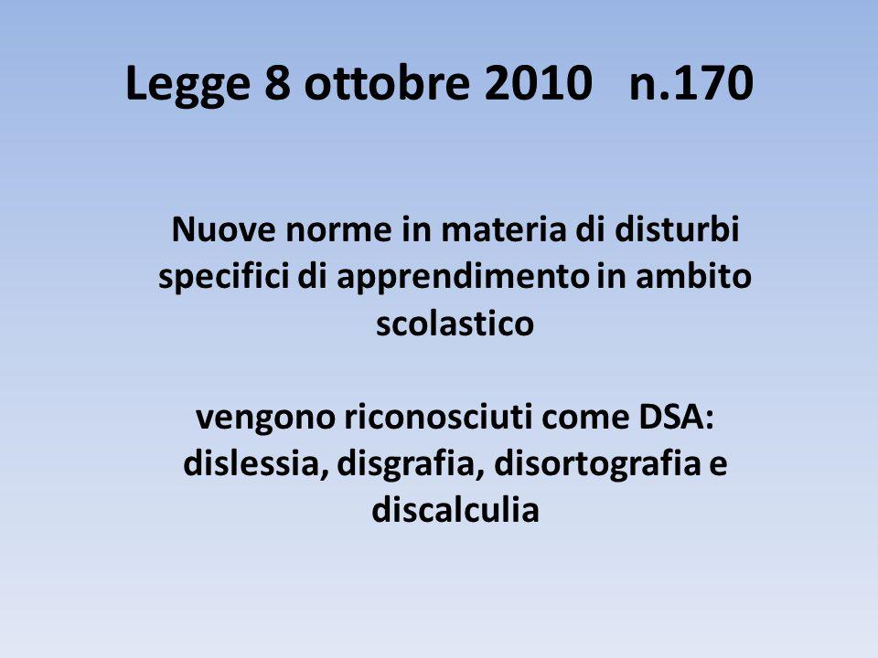 Legge 8 ottobre 2010 n.170 Nuove norme in materia di disturbi specifici di apprendimento in ambito scolastico vengono riconosciuti come DSA: dislessia