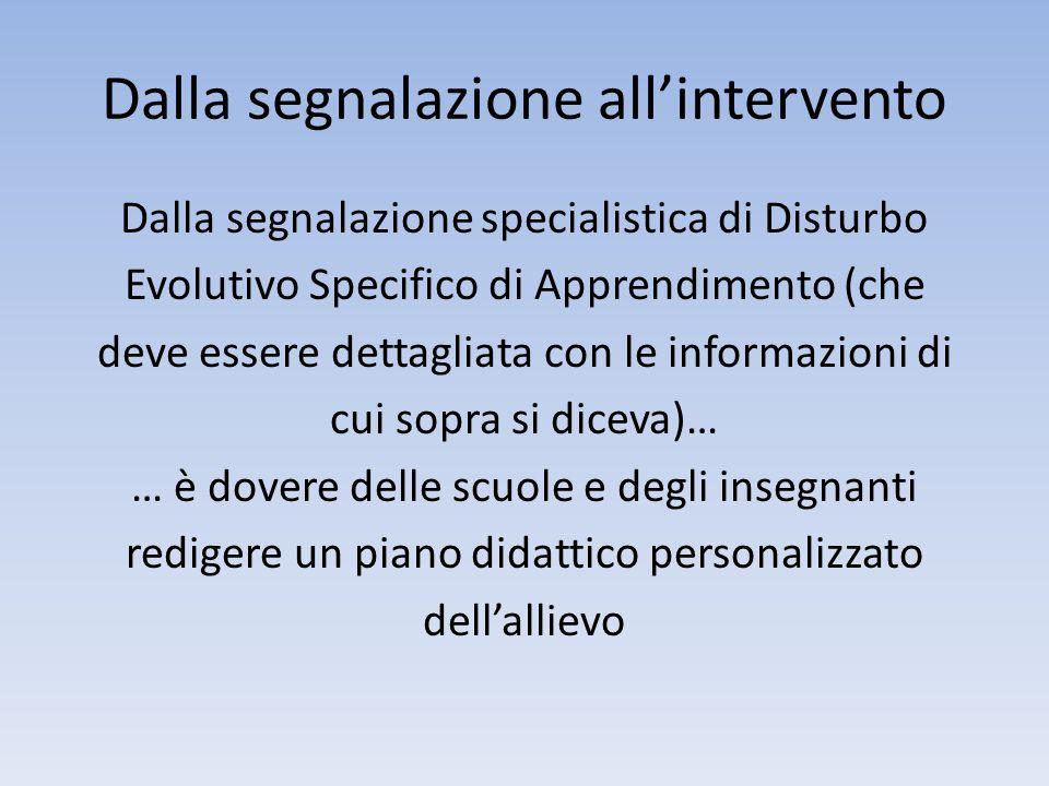 Dalla segnalazione all'intervento Dalla segnalazione specialistica di Disturbo Evolutivo Specifico di Apprendimento (che deve essere dettagliata con l