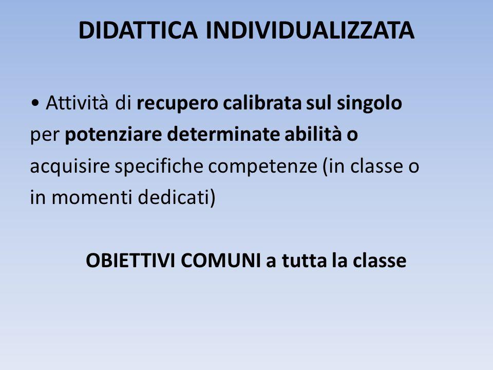 DIDATTICA INDIVIDUALIZZATA • Attività di recupero calibrata sul singolo per potenziare determinate abilità o acquisire specifiche competenze (in class