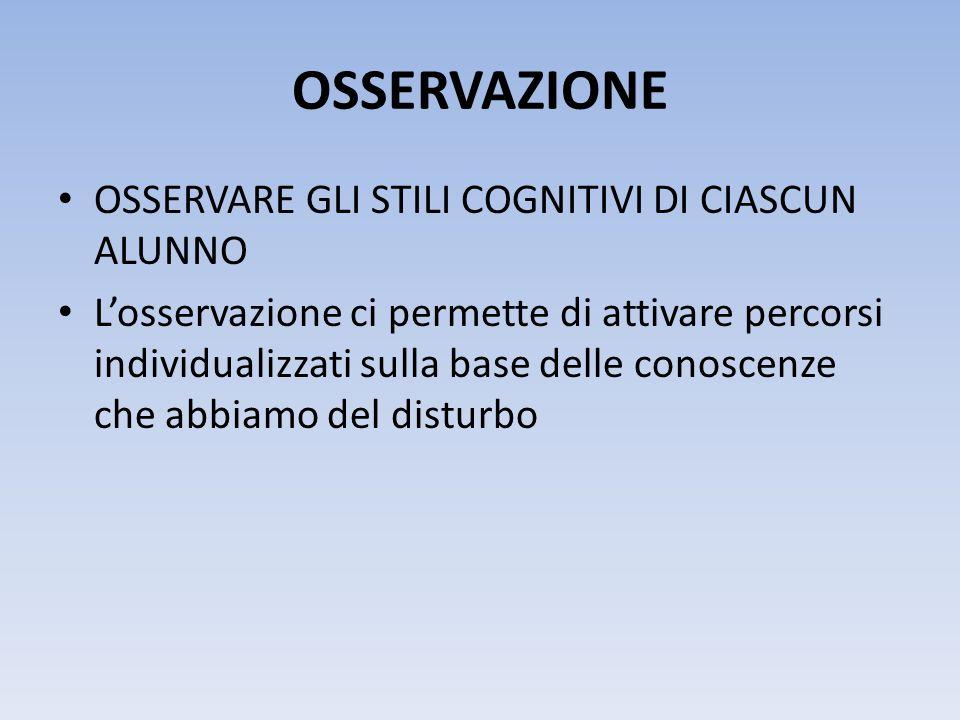 OSSERVAZIONE • OSSERVARE GLI STILI COGNITIVI DI CIASCUN ALUNNO • L'osservazione ci permette di attivare percorsi individualizzati sulla base delle con