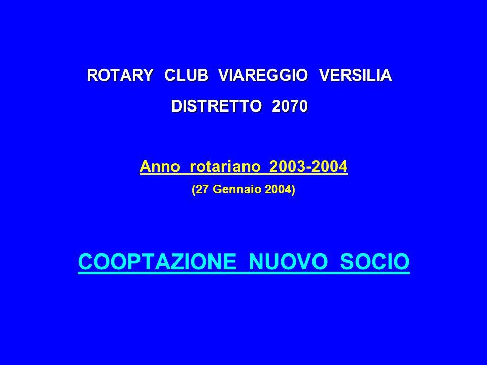 ROTARY CLUB VIAREGGIO VERSILIA DISTRETTO 2070 Anno rotariano 2003-2004 (27 Gennaio 2004) COOPTAZIONE NUOVO SOCIO