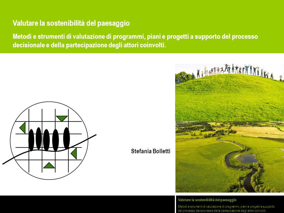 Valutare la sostenibilità del paesaggio Metodi e strumenti di valutazione di programmi, piani e progetti a supporto del processo decisionale e della p