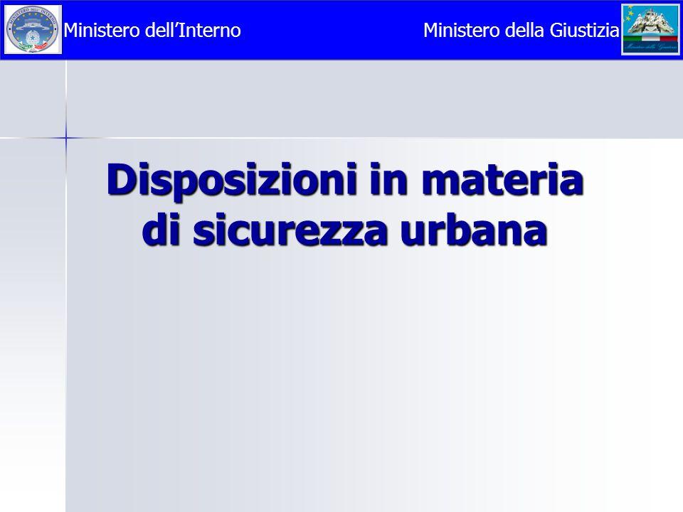 Disposizioni in materia di sicurezza urbana Ministero dell'InternoMinistero della Giustizia