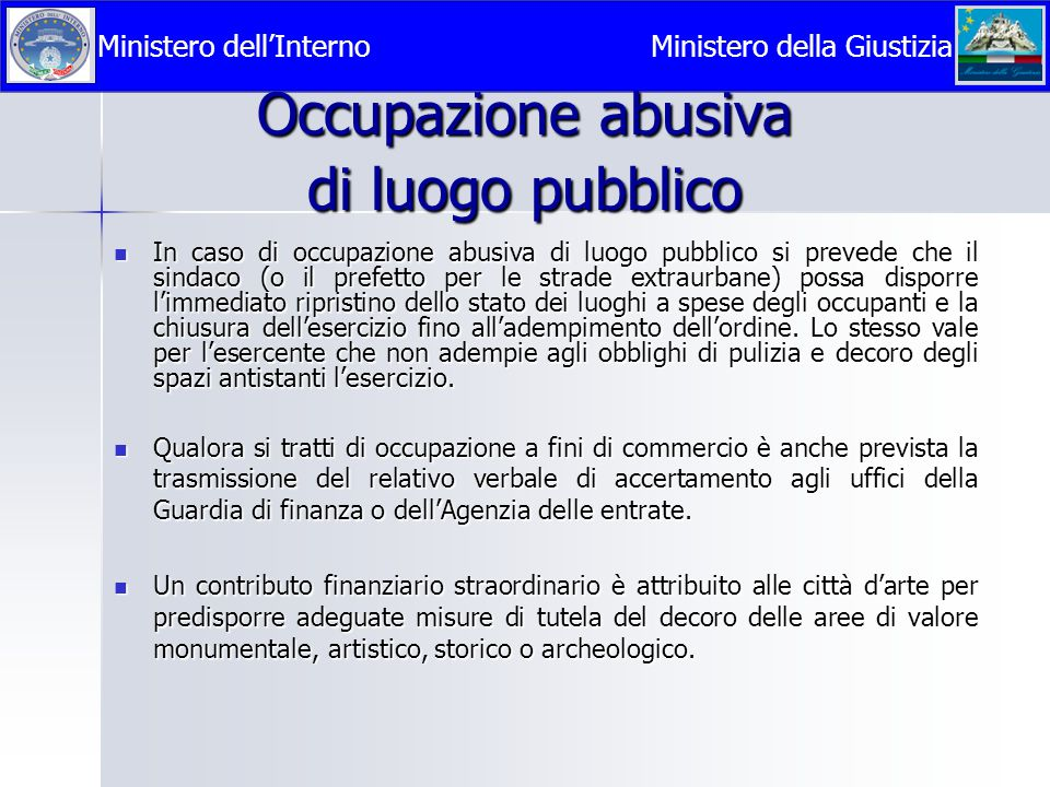 Occupazione abusiva di luogo pubblico  In caso di occupazione abusiva di luogo pubblico si prevede che il sindaco (o il prefetto per le strade extrau