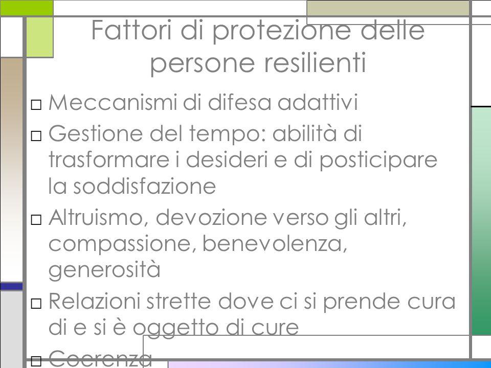 Fattori di protezione delle persone resilienti □Meccanismi di difesa adattivi □Gestione del tempo: abilità di trasformare i desideri e di posticipare