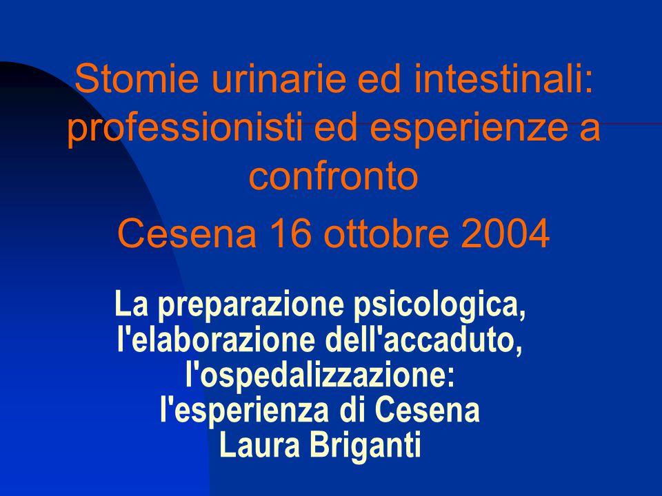 La preparazione psicologica, l'elaborazione dell'accaduto, l'ospedalizzazione: l'esperienza di Cesena Laura Briganti Stomie urinarie ed intestinali: p