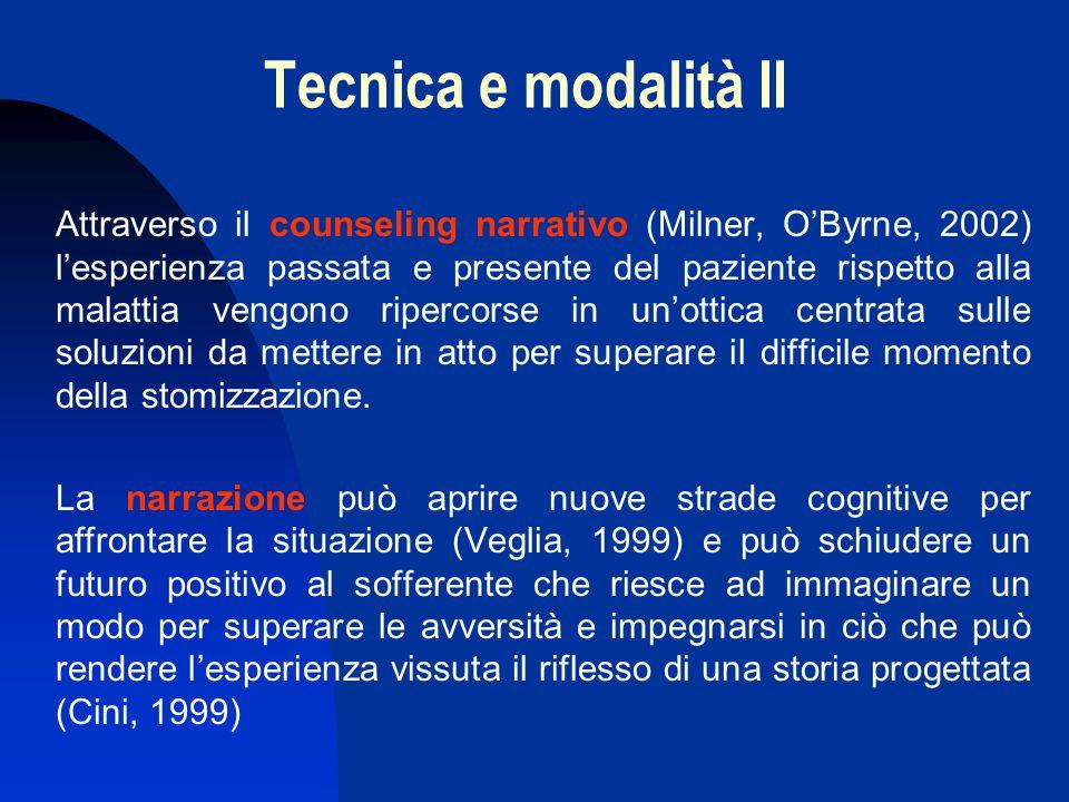 Tecnica e modalità II Attraverso il counseling narrativo (Milner, O'Byrne, 2002) l'esperienza passata e presente del paziente rispetto alla malattia v